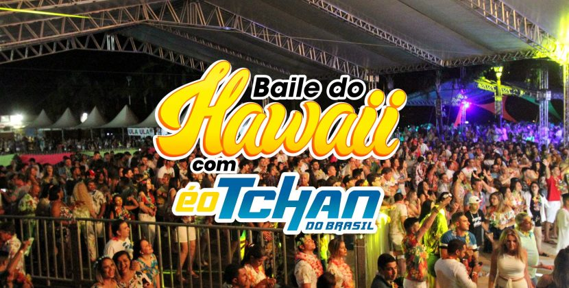 É O TCHAN! TE CONVIDA PARA O BAILE DO HAWAII